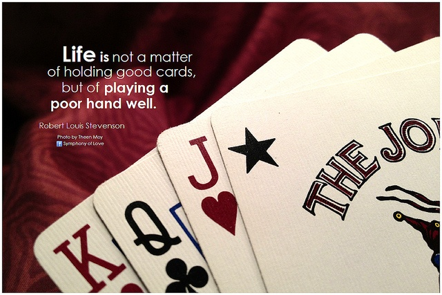 life is not a matter of holding good cards